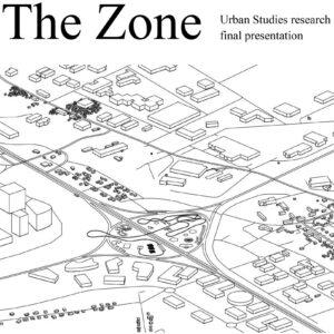 The Zone: Urban Studies research studio final presentation