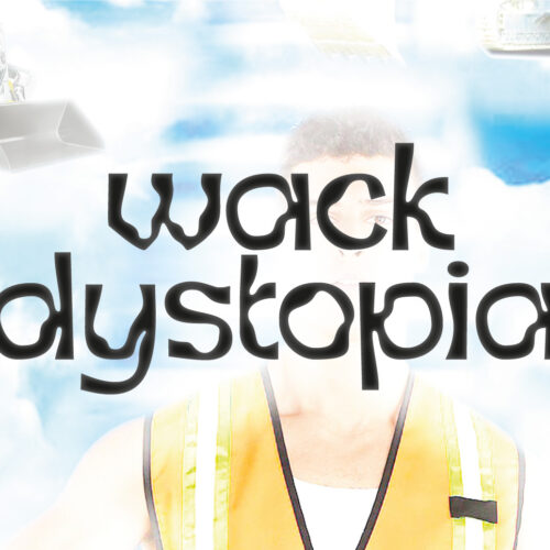 Wack-Dystopia